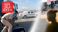 Bản tin 30s Nóng: Người mẹ đã ứng 10 triệu cho nhóm bắt cóc con gái; Xe ben lạng lách, húc xe CSGT