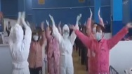 Video: Hòa nhịp vỗ tay củng cố tinh thần cho bệnh nhân nhiễm corona