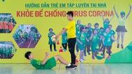 Bài 12: 'Khỏe để chống virus Corona' với bài tập cùng bóng đá