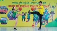 Bài 13: 'Khỏe để chống virus Corona' với bài tập cùng bóng rổ
