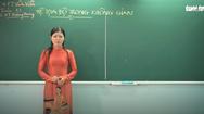 Ôn Tập Online Lớp 12 | Nắm vững kiến thức toán 'Hệ Tọa Độ Trong Không Gian'