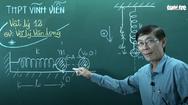 Ôn Tập Online Lớp 12 | Vật Lý 'Con lắc lò xo' là trường hợp dao động điều hòa