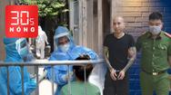 Bản tin 30s Nóng: TP.HCM có 871 người tiếp xúc gần với các ca COVID-19; Vì sao vợ chồng Phú Lê  bị bắt?