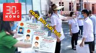 Bản tin 30s Nóng: Vì COVID-19, hơn 50.000 thí sinh chưa thể thi THPT; Căn cước công dân, đổi rồi lại đổi