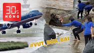Bản tin 30s Nóng: Tạm dừng 3 sân bay do bão số 5; Thu hồi đăng ký kinh doanh do đẩy rác xuống biển
