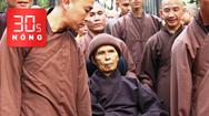 Bản tin 30s Nóng: Thông tin về sức khỏe thiền sư Nhất Hạnh; Ông Nguyễn Thành Tài khóc khi nói lời sau cùng