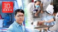 Bản tin 30s Nóng: Cha tâm thần chém con nguy kịch; Nữ ra viện, nam 8 lần dương tính COVID-19