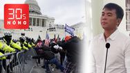 Bản tin 30s Nóng: Bạo loạn ở tòa Quốc hội Mỹ khiến 4 người chết; Livestream nói xấu lãnh đạo lãnh án tù
