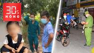 Bản tin 30s Nóng: Tiền Giang chưa cho người dân ra đường vào ban đêm; Tìm thấy thi thể bé trai dưới suối