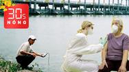 Bản tin 30s Nóng: Dịch COVID-19 toàn cầu giảm đáng kể; Miền Tây trữ nước ngọt phòng hạn mặn