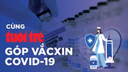 Video: Cùng Tuổi Trẻ góp vắc xin COVID-19