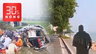 Bản tin 30s Nóng: Xe tải đâm xe chở khách đi hành hương, 2 người chết; Sàm sỡ người nước ngoài ở Hồ Tây