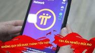 Nhiệt kế kinh tế | Thực hư chuyện 'làm giàu không khó' với Pi Network