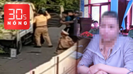Bản tin 30s Nóng: CSGT nói 'ra tay' vì bị lăng mạ; Phạt tiền người rao 'làm thẻ căn cước nhanh, số đẹp'