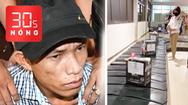 Bản tin 30s Nóng: Thực hư vụ kiện hàng ghi 'Bộ trưởng Bộ GTVT'; Bắt kẻ trộm tài sản gần 5 tỉ đồng
