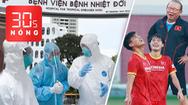 Bản tin 30s Nóng: Nhân viên bệnh viện nhiễm COVID-19; Thầy Park và học trò vui đùa trên sân tập