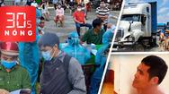 Bản tin 30s Nóng: TP.HCM truy vết chuỗi lây nhiễm mới; Cảnh sát vây bắt tài xế sử dụng ma tuý như phim