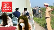 Bản tin 30s Nóng: Nhiều nhóm người Trung Quốc 'lén lút' vào Việt Nam; Dịch vẫn 'bay lắc' dưới hầm biệt thự