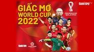 Mời bạn đọc tham gia chương trình 'Giấc mơ World Cup 2022'
