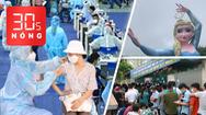 Bản tin 30s Nóng: TP.HCM tiêm vắc xin đợt 5; Biển người xét nghiệm ở Hà Nội; Sẽ dỡ tượng ở Sa Pa