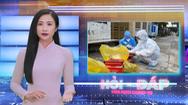 Robot Hỏi - Đáp: Người nhiễm COVID-19 được quản lý ra sao? Chế độ gì cho tình nguyện viên chống dịch?