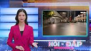 Robot Hỏi - Đáp: Lưu ý về quy định không ra đường sau 18h? Siêu thị thay đổi giờ hoạt động ra sao?