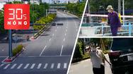 Bản tin 30s Nóng: Sau 18h, nhiều tỉnh cấm ra đường; Xôn xao video 'đại gia' xé toạc biên bản xử lí vợ ra đường