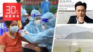 Bản tin 30s Nóng: Nhiều người tiêm trộn vắc xin; 3 vòi rồng ở Nha Trang; Trấn Thành tung sao kê từ thiện