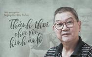 Nhà quay phim Nguyễn Hữu Tuấn: Thảnh thơi chơi với hình ảnh