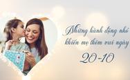 Những hành động nhỏ khiến mẹ thêm vui ngày 20-10