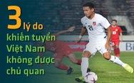 3 lý do khiến tuyển Việt Nam không được chủ quan