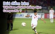Dứt điểm kém, tuyển Việt Nam khó thắng đậm Campuchia?
