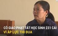 Video: Cô giáo nói lý do phạt tát học sinh 231 cái