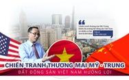 Chiến tranh thương mại Mỹ - Trung, bất động sản Việt Nam hưởng lợi