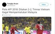 Hòa Việt Nam, CĐV Malaysia khen nức nở cầu thủ đội nhà