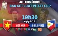 Lịch trực tiếp bán kết lượt về AFF Cup: Chờ Việt Nam vào chung kết