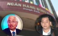 Điều tra bổ sung vụ án Ngân hàng Đông Á liên quan Vũ 'nhôm'
