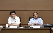 Thủ tướng: Quốc hội góp ý, Chính phủ phải lắng nghe để khắc phục