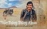 Trần Đặng Đăng Khoa: Một năm đi nửa vòng Trái đất bằng xe máy