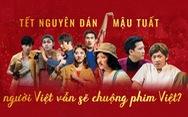 Tết Nguyên đán, người Việt vẫn sẽ chuộng phim Việt?