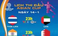 Lịch thi đấu Asian Cup 2019 ngày 14-1: Tâm điểm Thái Lan