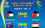 Lịch thi đấu Asian Cup 2019 ngày 15-1: Việt Nam 'hóng' tin Syria và Palestine