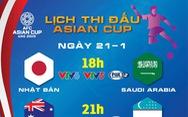 Lịch thi đấu Asian Cup ngày 21-1: Xác định đối thủ của Việt Nam ở tứ kết