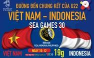 Hành trình vào chung kết SEA Games 2019 của U22 Việt Nam và Indonesia