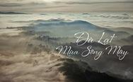 Đà Lạt đẹp kỳ ảo 'mùa sông mây'