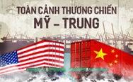 Toàn cảnh thương chiến Mỹ - Trung