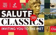 Bảo tàng Met mở tài khoản chính thức trên TikTok