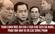 Mức án của hai cựu chủ tịch Đà Nẵng, Phan Văn Anh Vũ và đồng phạm vụ thâu tóm đất công