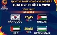 Lịch trực tiếp tứ kết Giải U23 châu Á 2020: Hàn Quốc gặp Jordan