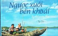 Ngược xuôi bến khoái: Món ngon Việt từ trang viết đậm tình